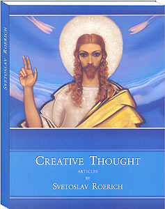 Creative Thought / Articles by Svetoslav Roerich.